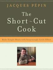 The Short-Cut Cook : Make Simple Meals with Surprisingly Little Effort by...
