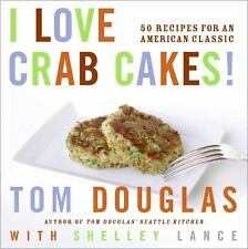 I Love Crab Cakes! : 50 Recipes for an American Classic by Tom Douglas and Shell