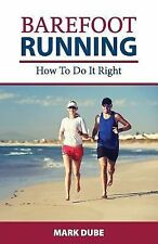 Barefoot Running : How to Do It Right by Mark Dube (2014, Paperback)
