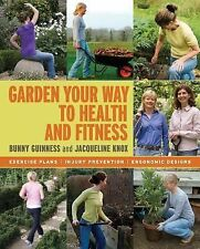 Garden Your Way to Health and Fitness : Exercise Plans, Injury Prevention, Ergo