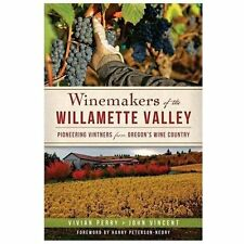 Winemakers of the Willamette Valley:: Pioneering Vintners from Oregon's Wine Cou