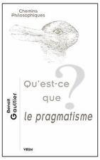 Chemins Philosophiques: Qu'est-Ce Que le Pragmatisme? by Benoit Gaultier...