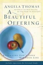 A Beautiful Offering : Returning God's Love with Your Life by Angela Thomas...