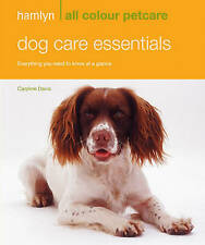 Hamlyn All Colour Petcare: Dog Care Essentials: Everything You Need to Know...