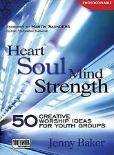 Heart Soul Mind Strength: 50 Creative Worship Ideas for Youth Groups