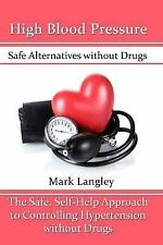 High Blood Pressure : Safe Alternatives Without Drugs : the Safe, Self-Help...