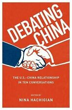 Debating China : The U. S. -China Relationship in Ten Conversations (2014,...