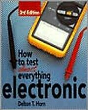 How to Test Almost Everything Electronic by Delton T. Horn and Jack Darr...