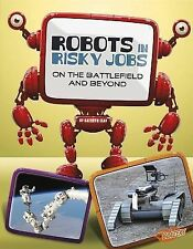 Robots in Risky Jobs : On the Battlefield and Beyond by Kathryn Clay (2014,...