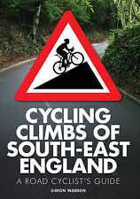 Cycling Climbs of South East England: A Road Cyclist's Guide by Simon Warren