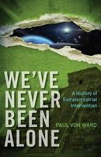 EXTRAS SHIP FREE Von Ward, Paul,We've Never Been Alone: A History of Extraterres