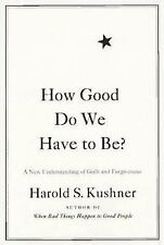 How Good Do We Have to Be? A New Understanding of Guilt and Forgiveness Kushner