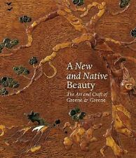 A New and Native Beauty : The Art and Craft of Greene and Greene by Anne E....