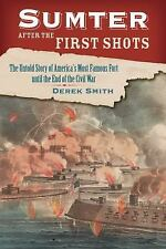 Sumter after the First Shots : The Untold Story of America's Most Famous Fort...