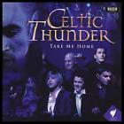 CELTIC THUNDER - TAKE ME HOME CD ~ IRISH TRADITIONAL FOLK / POP ~ IRELAND *NEW*