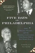 Five Days In Philadelphia: 1940, Wendell Willkie, FDR, and the Political Convent