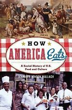 American Ways: How America Eats : A Social History of U. S. Food and Culture...