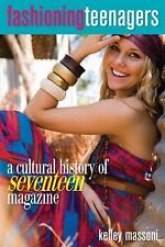 Fashioning Teenagers : A Cultural History of Seventeen Magazine by Kelley...
