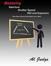 Mastering Aperture, Shutter Speed, ISO and Exposure : How They (FREE 2DAY SHIP)
