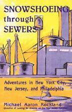 Snowshoeing Through Sewers: Adventures in New York City, New Jersey,-ExLibrary