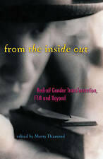 NEW From the Inside Out: Radical Gender Transformation, FTM and Beyond by Morty