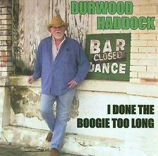 I Done the Boogie Too Long by Durwood Haddock (CD, Sep-2012)