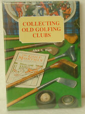 COLLECTING OLD GOLFING CLUBS-AUTHOR SIGNED 1ST EDITION W/DC GREAT CONDITION 1985