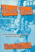 Muscle Beach : Where the Best Bodies in the World Started a Fitness Revolution b
