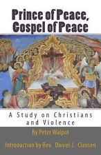 Prince of Peace, Gospel of Peace : A Study on Christians and Violence by...