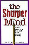 The Sharper Mind: Mental Games for a Keen Mind and a Fool Proof Memory