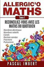 Allergic'o Maths: Allergic'o Maths, Tome 1 : Réconciliez-Vous Avec les Maths...