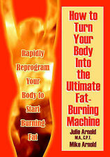 How to Turn Your Body Into the Ultimate Fat-Burning Machine!: Reprogram Your Bo