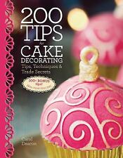 200 Tips for Cake Decorating: Tips,Techniques and Trade Secrets, Deacon, Carol