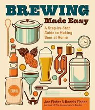 Brewing Made Easy : A Step-by-Step Guide to Making Beer at Home by Joe Fisher...