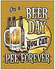 On A Beer Day You Can Pee Forever funny metal sign  (st)