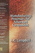 Manufacturing Processes for Advanced Composites by F. C. Campbell (2003,...