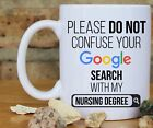 Please do not confuse Google search with my Nursing Degree Gift coffee mug
