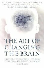 The Art of Changing the Brain : Enriching the Practice of Teaching by...