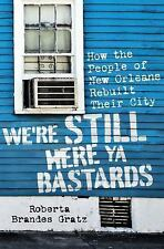 We're Still Here Ya Bastards : How the People of New Orleans Rebuilt Their...