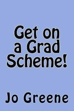 Get on a Grad Scheme : How to Navigate Your Way onto a Grad Scheme by Jo...