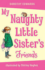My Naughty Little Sister's Friends by Dorothy Edwards & Shirley Hughes Paperback