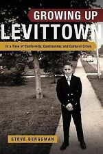 Growing up Levittown: in a Time of Conformity, Controversy and Cultural...