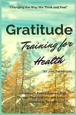 Gratitude Training for Health : A Research Based Approach to Change Your...