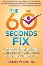 The 60 Seconds Fix : The Brain Changing Toolkit That Stops Unwanted Habits...