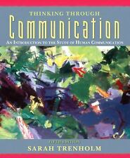 Thinking Through Communication : An Introduction to the Study of Human...