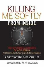 Killing Me Softly From Inside: The Mysteries & Dangers Of Acid Reflux And Its Co