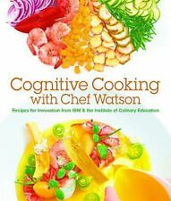 Cognitive Cooking with Chef Watson: Recipes for Innovation from IBM & the Instit