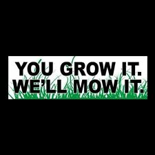 """YOU GROW IT. WE MOW IT"" landscaping STICKER, lawn mower business mowing service"