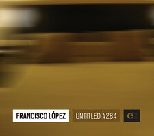 Francisco López – Untitled #284  CD / Francisco Lopez