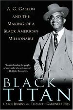 Black Titan : A. G. Gaston and the Making of a Black American Millionaire by...